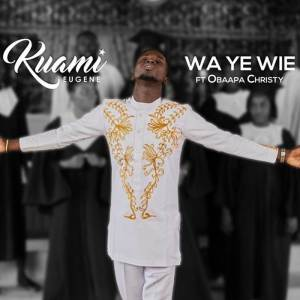 Kuami Eugene ft. Obaapa Christy Wa Ye Wie