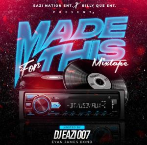 DJ Eazi 007 x Billy Que Ent. - Made For This Mix