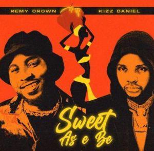 Remy Crown ft. Kizz Daniel - Sweet As E Be (Mp3 Download)