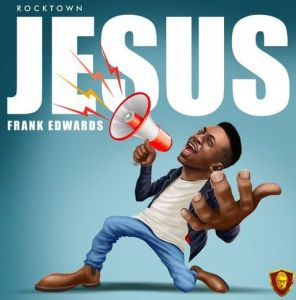 Frank Edwards - Jesus (Mp3 Download)