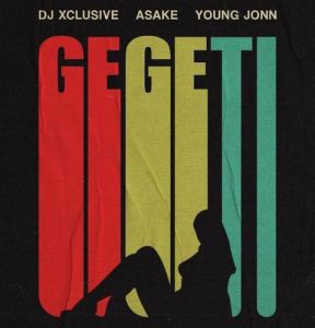 DJ Xclusive - Gegeti ft. Young Jonn, Asake (Mp3 Download)