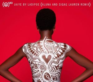 LadiPoe - Jaiye (Remix) ft. Aluna, Sigag Lauren (Mp3 Download)