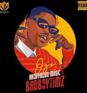 Anonymous Music ft. Bad Boy Timz - Oge (Mp3 Download)