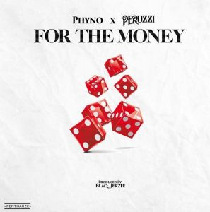 Phyno ft. Peruzzi - For The Money (Mp3 Download)