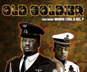 Wande Coal - Old Soldier ft. Kel P (Mp3 Download)