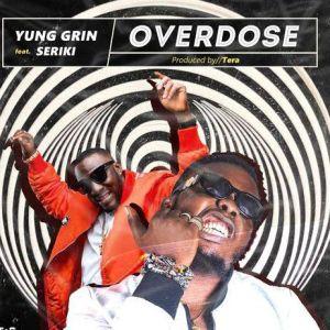 Yung Grin ft. Seriki - Overdose (Mp3 Download)