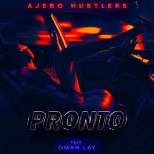 Ajebo Hustlers - Pronto ft. Omah Lay (Mp3 Download)
