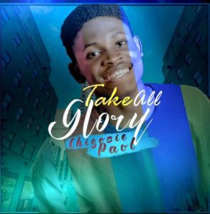 Chigozie Paul - Take All Glory (Mp3 Download)