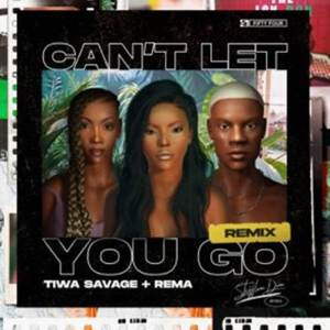 Stefflon Don - Can't Let You Go (Remix) ft. Rema, Tiwa Savage