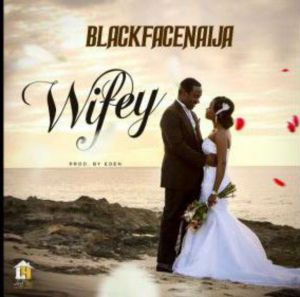 BlackFaceNaija - Wifey (Mp3 Download)