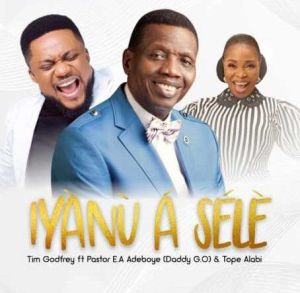 Tim Godfrey - Iyanu A Sele ft. Pastor E.A Adeboye & Tope Alabi