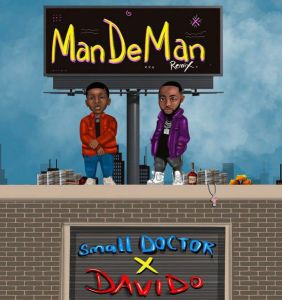 Small Doctor ft. Davido - Mandeman (Remix) Mp3 Download