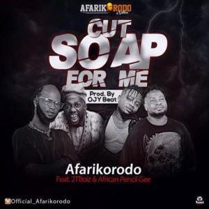 Afarikorodo ft. 2TBoyz, African Pencil G - Cut Soap For Me