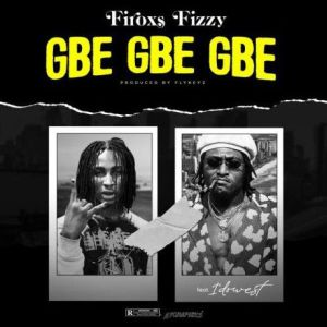 Firoxs Fizzy ft. Idowest - Gbe Gbe Gbe (Mp3 Download)