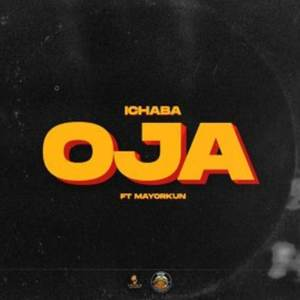 Ichaba - Oja ft. Mayorkun