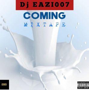 DJ Eazi007 - Coming (Mix)