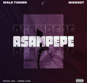 Wale Turner - Asampepe ft. Idowest (Mp3 Download)