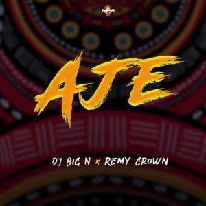Dj Big N - Aje ft. Remy Crown (Mp3 Download)