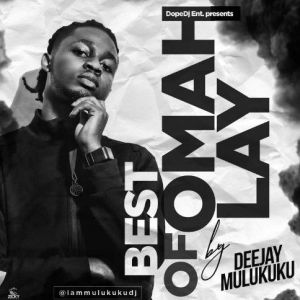 Mixtape: Deejay Mulukuku - Best Of Omah Lay Mix