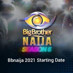 BBNaija Season 6 Starting Date And Time: When Will Big Brother Naija 2021 Starts?