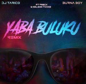 DJ Tarico, Burna Boy - Yaba Buluku (Remix) ft. Preck, Nelson Tivane