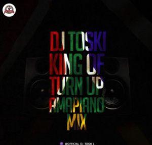 MIXTAPE: DJ Toski - King of Turn Up Amapiano Mix