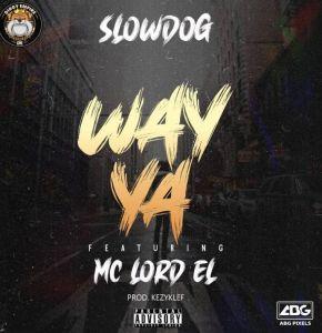 Slowdog - Way Ya ft. Mc Lord El (Mp3 Download)