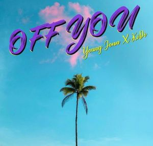 Young Jonn - Off You ft. KiDi (Mp3 Download)