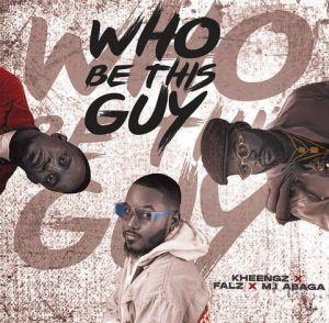 Kheengz ft. Falz, M.I Abaga - Who Be This Guy (Mp3 Download)