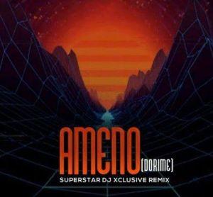DJ Xclusive - Ameno (Dorime) Mp3 Download