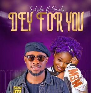 Trikytee ft. Guchi - Dey For You (Mp3 Download)