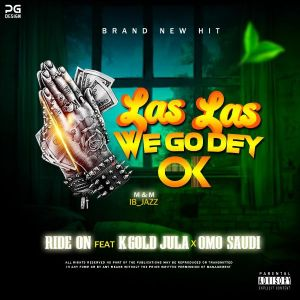 Ride On - Las Las We Go Dey OK ft. Omo Saudi, K-Gold