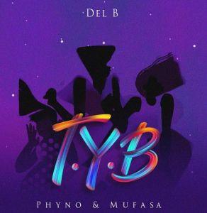 Del B ft. Phyno & Mufasa - T.Y.B (Mp3 Download)