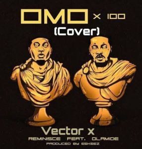Vector - Omo X (Reminisce & Olamide's Cover) Mp3 Download