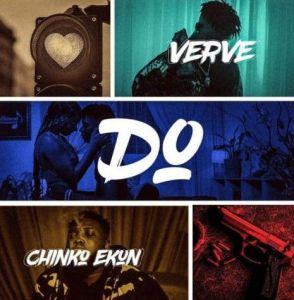 Verve ft. Chinko Ekun - Do (Mp3 Download)
