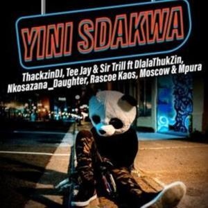 ThackzinDJ, Sir Trill & Tee Jay - Yini Sdakwa ft. Nkosazana Daughter, Dlala Thukzin, Rascoe Kaos, Mpura & Moscow