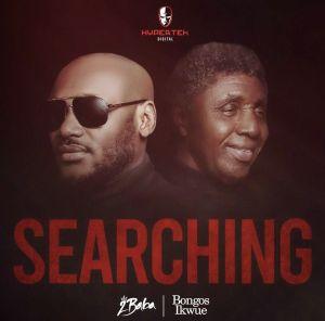 2Baba - Searching ft. Bongos Ikwue (Mp3 Download)