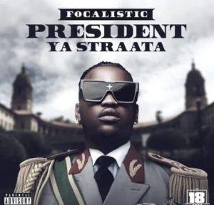 Focalistic - President Ya Straata