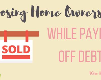 Choosing Homeownership While Paying Off Debt