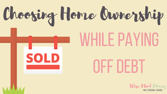 Choosing Homeownership While Paying Off Debt
