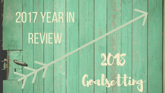 2017 Year in Review; 2018 Goalsetting