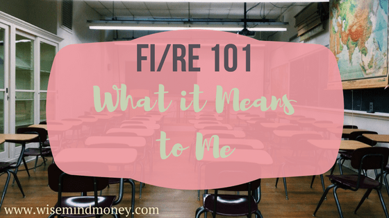"""""""FI/RE"""" 101 and What it Means to Me"""