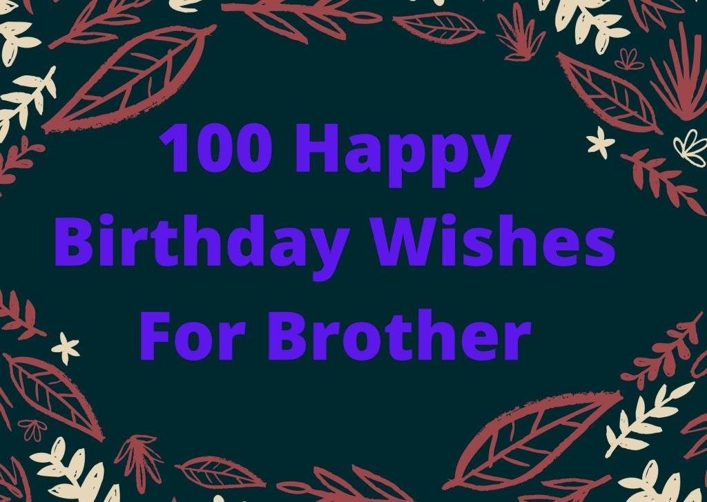 100 Happy Birthday Wishes For Brother