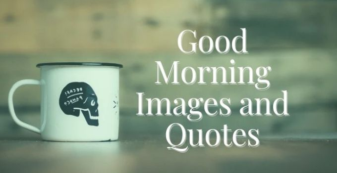 Good Morning Images and Quotes