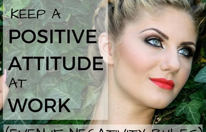 Keep A Positive Attitude At Work (Even If Negativity Rules)