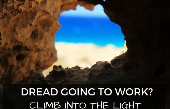 Dread Going To Work? Climb Into The Light