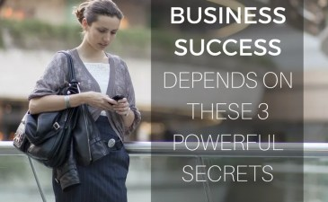 Your Business Success Depends On These 3 Powerful Secrets
