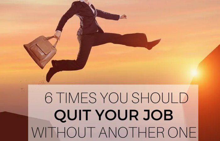 6 Times You Should Quit Your Job Without Another One