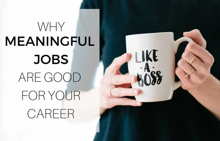 Why Meaningful Jobs Are Good For Your Career