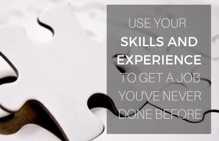 Use Your Skills And Experience To Get A Job You've Never Done Before